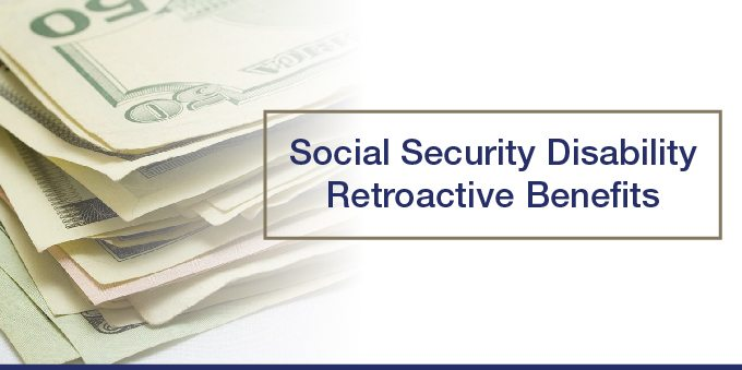 Social Security Disability Retroactive Benefits
